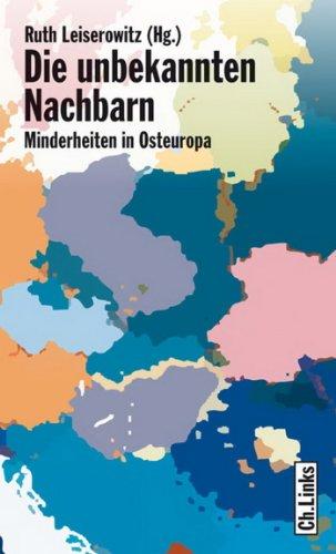 Die unbekannten Nachbarn: Minderheiten in Osteuropa (Länderporträts)