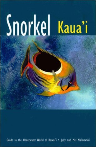 Snorkel Kauai : Guide to the Underwater World of Hawaii by Judy Malinowski (Snorkel Flessibile)