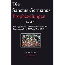 Die Sanctus Germanus Prophezeiungen Band 2: Die Aufgabe der Lichtarbeiter während des Erdenwandels vor 2012 und dem Wiederaufbau: Volume 2