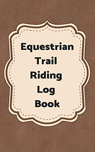 Equestrian Trail Riding Log Book: 5 x 8 - 100 pages  - Horse Trail Riding Log Book with Map Page, Log Page, Lined Trail Notes Pages. Great for Students and Guides to give as gifts to your customers.