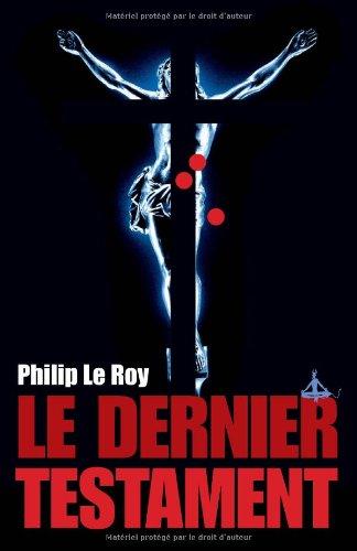 Le Dernier Testament - Grand Prix de la Littérature Policière 2005 par Philip Le Roy