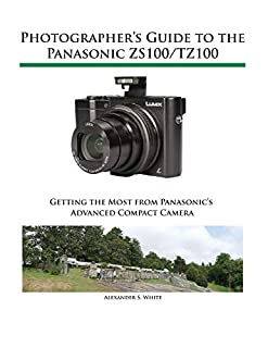 Photographer's Guide to the Panasonic Zs100/Tz100 (1937986527) | Amazon Products