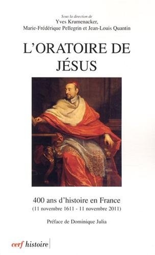 L'Oratoire de Jésus : 400 ans d'histoire en France (11 novembre 1611 - 11 novembre 2011)