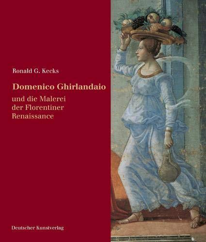 Domenico Ghirlandaio: Und die Malerei der Florentiner Renaissance (Italienische Forschungen des Kunsthistorischen Institutes in Florenz, Max-Planck-Institut, 4. Folge, Band 2)