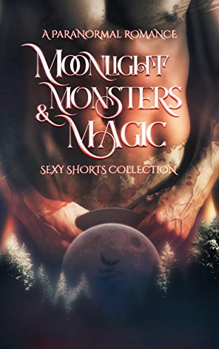 Moonlight, Monsters & Magic: A Paranormal Romance Sexy Shorts Collection (English Edition)