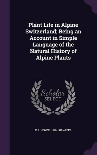 Plant Life in Alpine Switzerland; Being an Account in Simple Language of the Natural History of Alpine Plants