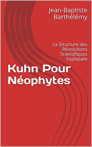 Couverture du livre Kuhn Pour Néophytes: La Structure des Révolutions Scientifiques Expliquée