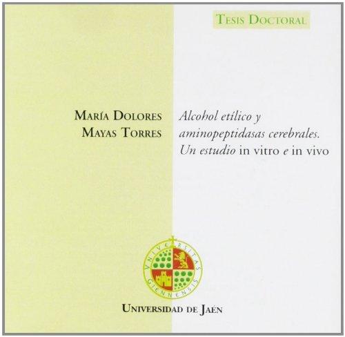 Alcohol etílico y aminopeptidasas cerebrales. Un estudio in vitro e in vivo (CD Tesis) por María Dolores Mayas Torres