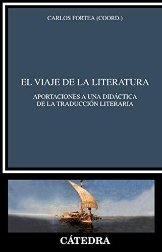 El viaje de la literatura (Crítica Y Estudios Literarios) por Carlos Fortea