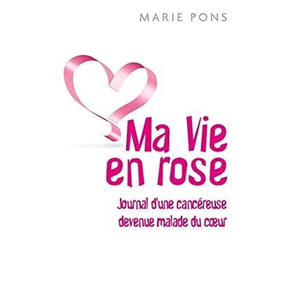 Ma Vie en rose: Journal d'une cancéreuse devenue malade du coeur