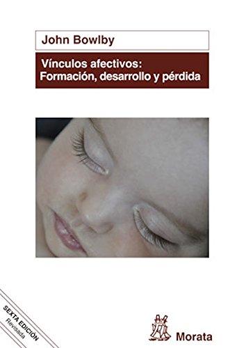 Vínculos afectivos: formación, desarrollo y pérdida: Edición renovada por John Bowlby