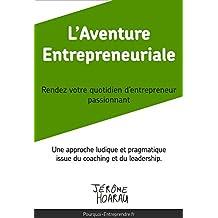 L'Aventure Entrepreneuriale - Rendez votre quotidien d'entrepreneur passionnant: Une approche ludique et pragmatique issue du coaching et du leadership