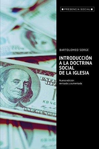 INTRODUCCIÓN A LA DOCTRINA SOCIAL DE LA IGLESIA. Nueva edición revisada y aumentada (Presencia Social nº 47) por BARTOLOMEO SORGE