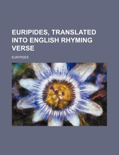 Euripides, Translated Into English Rhyming Verse