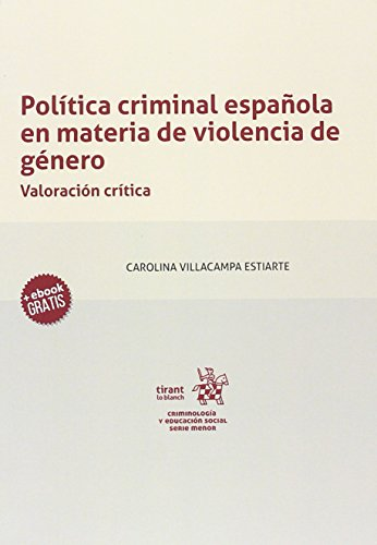 Política Criminal Española en Materia de Violencia de Género. Valoración Crítica (Criminología y Educación Social) por Carolina Villacampa Estiarte