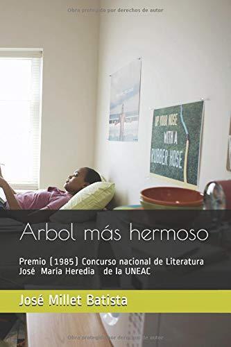 Árbol más hermoso: Premio (1985) Concurso nacional de Literatura José María Heredia de la UNEAC (Ediciones Fundación Casa del Caribe-Cuba cultura en el exilio) por José Millet Batista
