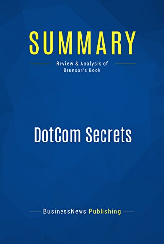 Summary: DotCom Secrets: Review and Analysis of Brunson's Book (English Edition) por BusinessNews Publishing