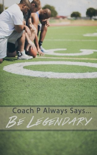 Be Legendary (Coach P Always Says...) (Volume 1) by Shelly Patterson (2014-10-21)