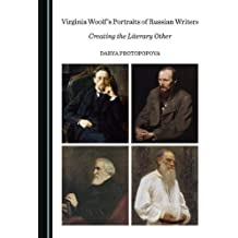 Virginia Woolf's Portraits of Russian Writers: Creating the Literary Other