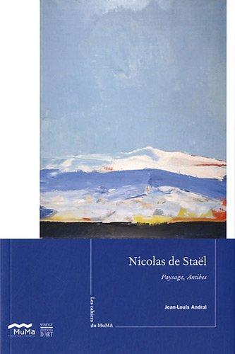 Nicolas de Stal : Paysages, Antibes. Les cahiers du Muma