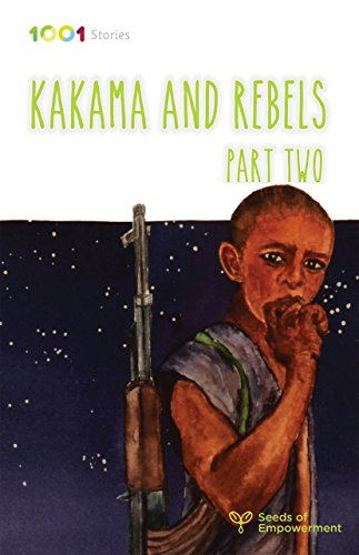 Kakama and Rebels II (Seeds of Empowerment - 1001 Stories Series)