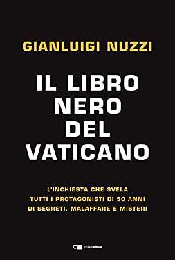 Il libro nero del Vaticano: L'inchiesta che svela tutti i protagonisti di 50 anni di segreti, malaffare e misteri
