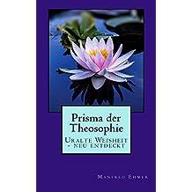 Prisma der Theosophie: Uralte Weisheit - neu entdeckt