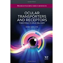 Ocular Transporters and Receptors: Their Role in Drug Delivery (Woodhead Publishing Series in Biomedicine)