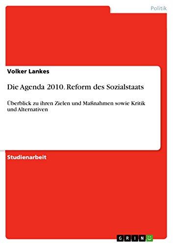Die Agenda 2010. Reform des Sozialstaats: Überblick zu ihren Zielen und Maßnahmen sowie Kritik und Alternativen Ziel Agenden