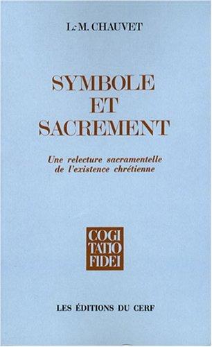 Symbole et sacrement : Un relecture sacramentelle de l'existence chrétienne par Louis-Marie Chauvet