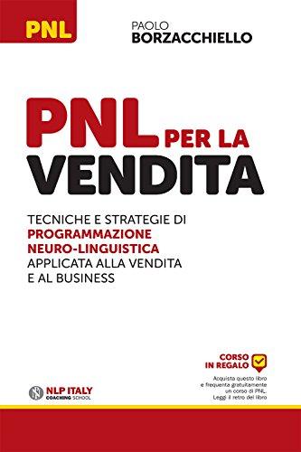 PNL per la vendita Tecniche e strategie di programmazione neuro-linguistica applicata alla vendita e al business