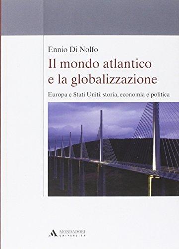 Il mondo atlantico e la globalizzazione. Europa e Stati Uniti: storia, economia e politica