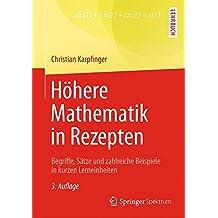 Höhere Mathematik in Rezepten: Begriffe, Sätze und zahlreiche Beispiele in kurzen Lerneinheiten