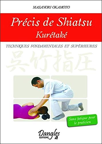 Précis de shiatsu - Kurétaké - Techniques fondamentales et supérieures par Masanori Okamoto