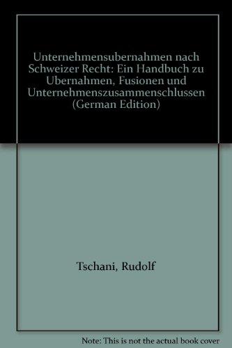 Unternehmensübernahmen nach Schweizer Recht. Ein Handbuch zu Übernahmen, Fusionen und Unternehmenszusammenschlüssen