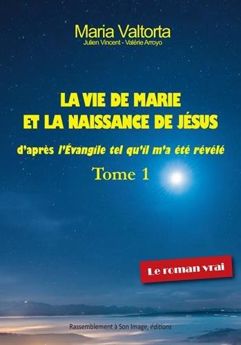 La vie de Marie et la naissance de Jésus d'après l'Evangile tel qu'il m'a été révélé : Tome 1 par Maria Valtorta