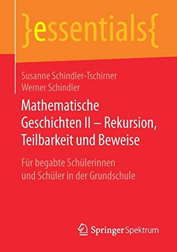 Mathematische Geschichten II - Rekursion, Teilbarkeit  und Beweise: Für begabte Schülerinnen und Schüler in der Grundschule (essentials)