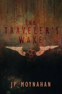 [The Traveler's Wake] (By (author) J P Moynahan) [published: July, 2014]