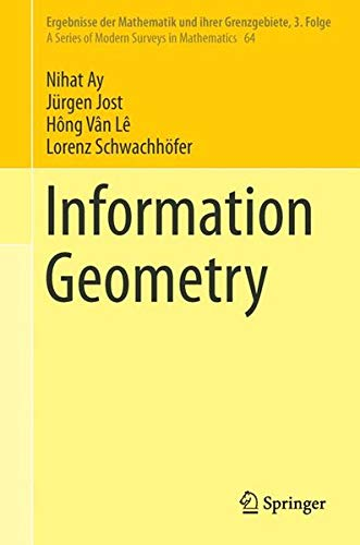 Information Geometry (Ergebnisse der Mathematik und ihrer Grenzgebiete. 3. Folge / A Series of Modern Surveys in Mathematics, Band 64)