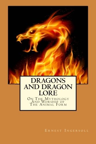 Dragons And Dragon Lore: On The Mythology And Worship of The Animal Form by Ernest Ingersoll (2014-09-13)