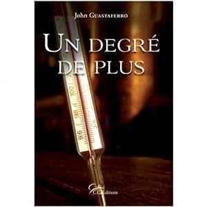 """Livre """"Un degré de plus"""" John Guastaferro"""