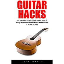 Guitar Hacks: The Ultimate Guitar Guide - Learn How To Easily Memorize The Fretboard And Become A Guitar Expert! (Guitar Lessons, Bass Guitar, Fretboard) (English Edition)