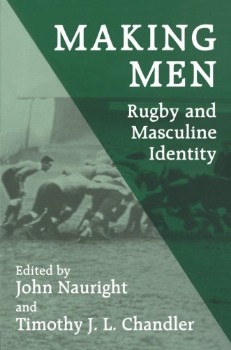 Making Men: Rugby and Masculine Identity (Sport in the Global Society) (1996-06-29)