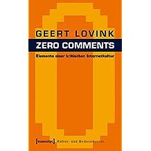 Zero Comments: Elemente einer kritischen Internetkultur (übersetzt aus dem Englischen von Andreas Kallfelz) (Kultur- und Medientheorie)