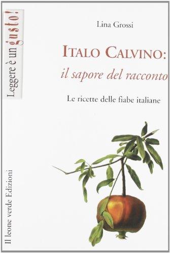 Italo Calvino: il sapore del racconto. Le ricette delle fiabe italiane