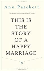 This Is the Story of a Happy Marriage by Ann Patchett (2013-11-07)