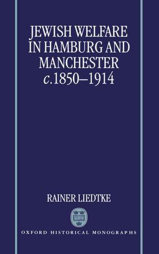 Jewish Welfare in Hamburg and Manchester, C. 1850-1914 (Oxford Historical Monographs) (Juden Und Deutsche In Hamburg)