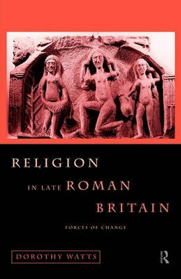 [(Religion in Late Roman Britain : Forces of Change)] [By (author) Dorothy Watts] published on (February, 2011)