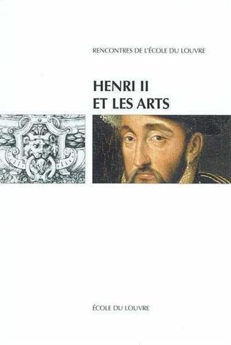 Henri II et les arts : Actes du colloque international, Ecole du Louvre et Muse national de la Rennaissance-Ecoue