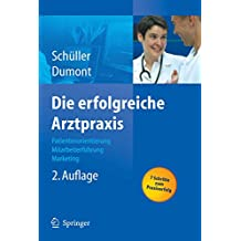 Die erfolgreiche Arztpraxis: Patientenorientierung - Mitarbeiterführung - Marketing (Erfolgskonzepte Praxis- & Krankenhaus-Management)